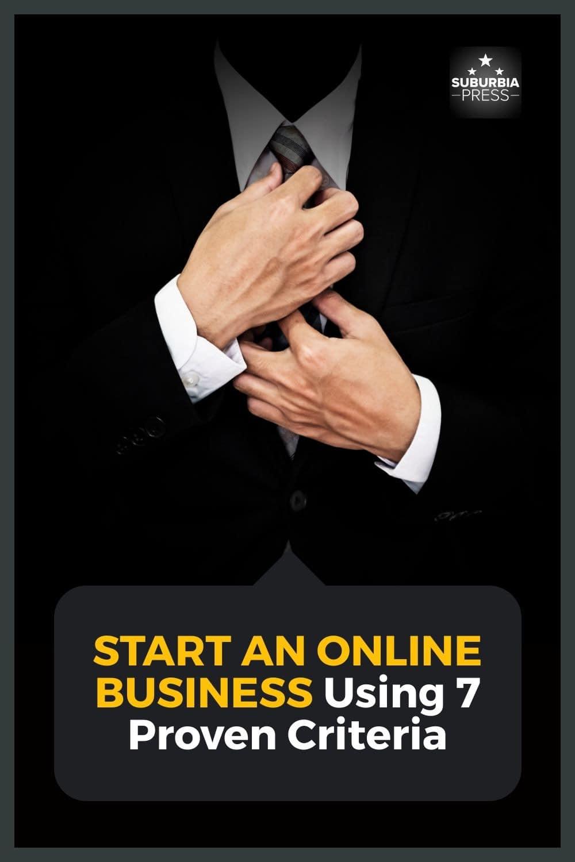 Start an Online Business Using 7 Proven Criteria