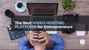 The Best Video Hosting Platform for Entrepreneurs