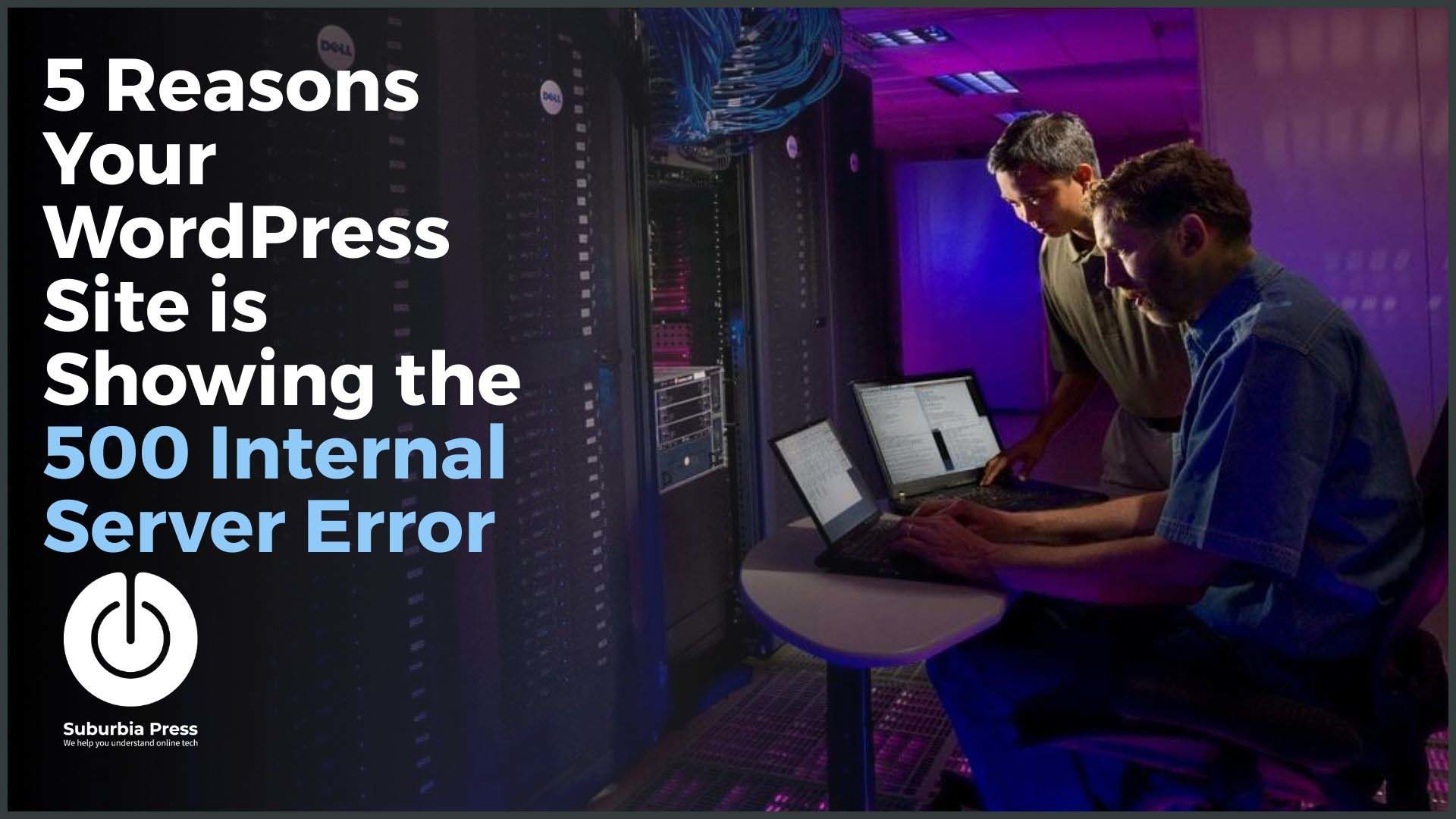 5 Reasons Your WordPress Site is Showing the 500 Internal Server Error